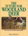 The Future for Woodland Deer - Roger McKinley