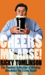 Cheers My Arse!: The Funniest Collection of Drinking Anecdotes You'll Ever Read! - Ricky Tomlinson