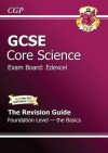 Core Science: GCSE: Exam Board: Edexcel: The Revision Guide: Foundation Level: The Basics - Richard Parsons