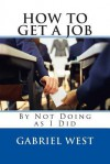 How to Get a Job (by Not Doing as I Did) - Gabriel West, Auke Slotegraaf