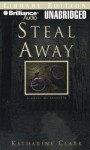 Steal Away: A Novel of Suspense - Katharine Clark, Mary Beth Quillin-Gregor, J. Charles