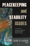 Peacekeeping and Stability Issues - Keith D. Gerbik, Nina M. Serafino, Martin A. Weiss, Keith D. Gerbick, Keith D. Gerbik