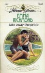 Take Away the Pride - Emma Richmond