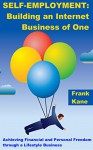 Self-Employment: Building an Internet Business of One: Achieving Financial and Personal Freedom through a Lifestyle Business - Frank Kane