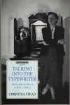 Talking Into the Typewriter: Selected Letters, 1973-1983 - Christina Stead