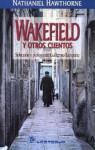 Wakefield y Otros Cuentos - Nathaniel Hawthorne