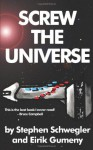Screw the Universe - Stephen Schwegler, Eirik Gumeny