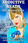 Addictive Reads: The Winter Gift Collection: 7 Uplifting Stories by Best-Selling and Award-Winning Authors - Anna Erishkigal, Tamara Ward, Natalie G. Owens, D. D. Larsen, Stacey Joy Netzel, Alicia & Roy Street, Rhonda Hopkins