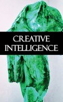 Creative Intelligence - John Dewey, Addison Moore, Harold Brown, George Mead, Horace Kallen