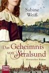 Das Geheimnis von Stralsund: Historischer Roman - Sabine Weiß, Markus Weber