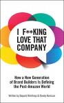 I F**king Love That Company: How a New Generation of Brand Builders is Defining the Post-Amazon World - Bayard Winthrop, Randy Komisar, Arno Ghelfi