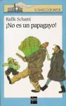 ¡No es un papagayo! (El Barco de Vapor - Serie Azul #87) - Rafik Schami, Marinella Terzi, Wolf Erlbruch