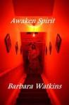Awaken Spirit (A Digital Short) - Barbara Watkins