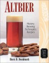 Altbier: History, Brewing Techniques, Recipes (Classic Beer Style) - Horst D. Dornbusch