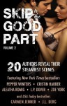 Skip to the Good Part 2: 20 Authors Reveal Their Steamiest Scenes - Aleatha Romig, L.P. Dover, Carmen Jenner, Chelsea Camaron, J.L. Berg, Zoe York, Pepper Winters, Cristin Harber