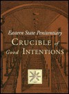 Eastern State Penitentiary: Crucible of Good Intentions - Norman Johnston, Kenneth Finkel