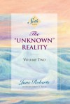 "The ""Unknown"" Reality, Volume Two (A Seth Book) - Jane Roberts, Robert F. Butts"