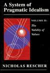 A System of Pragmatic Idealism, Volume II - Nicholas Rescher