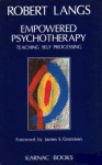 Empowered Psychotherapy: Teaching Self-Processing - Robert Langs