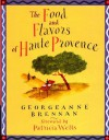The Food and Flavors of Haute Provence - Georgeanne Brennan, Jeffrey Fisher, Patricia Wells