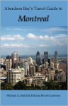 Aberdeen Bay's Travel Guide to Montreal - Michael Smith, Patricia Brooks Lemoine