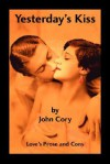 Yesterday's Kiss: Love's Prose and Cons - JOHN CORY
