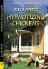 Hypnotizing Chickens - Julia Watts