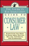 The ABA Guide to Consumer Law: Everything You Need to Know About Buying, Selling, Contracts, and Guarantees - The American Bar Association