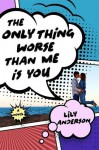 The Only Thing Worse Than Me Is You - Lily Anderson