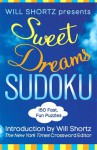Will Shortz Presents Sweet Dreams Sudoku: 150 Fast, Fun Puzzles - Will Shortz