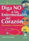 Diga No a Las Enfermedades del Corazon: Prevencion y Tratamiento - Lester R. Sauvage, Carol P. Garzona, Kathryn D. Barker, Warren A. Berry, Emili Atmella