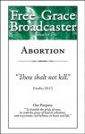 Free Grace Broadcaster - Issue 220 - Abortion - Kenneth L. Gentry Jr., Franklin E. Payne, Joel Beeke, George Grant, R.C. Sproul, Peter Barnes, Ezekiel Hopkins, Charles H. Spurgeon