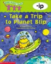 Take a Trip to Planet Blip: -ip - Kama Einhorn, Matt Phillips