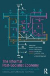 The Informal Post-Socialist Economy: Embedded Practices and livelihoods (Routledge Contemporary Russia and Eastern Europe Series) - Jeremy Morris, Abel Polese