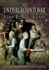 Underground War, The: Vimy Ridge To Arras - Phillip Robinson, Nigel Cave