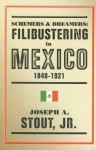Schemers and Dreamers: Filibustering in Mexico, 1848-1921 - Joseph A. Stout Jr.