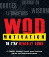 WOD Motivation: Quotes, Inspiration, Affirmations, and Wisdom to Stay Mentally Tough - Eleanor Brown