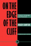 On the Edge of the Cliff: History, Language and Practices - Roger Chartier
