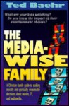 The Media-Wise Family - Ted Baehr