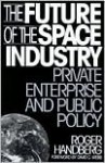 The Future Of The Space Industry: Private Enterprise And Public Policy - Roger Handberg