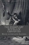 The Exemplary Novels of Cervantes - Miguel de Cervantes Saavedra, Walter K. Kelly