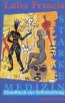 Starke Medizin. Handbuch zur Selbstheilung - Luisa Francia