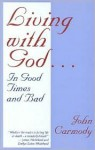 Living with God: In Good Times and Bad - John Tully Carmody