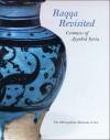 Raqqa Revisited: Ceramics of Ayyubid Syria - Marilyn Jenkins-Madina