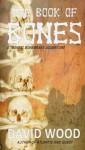 The Book of Bones: A Bones Bonebrake Adventure (Bones Bonebrake Adventures) (Volume 2) - David Wood