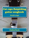 Cut Capo Flatpicking Guitar Songbook: Jewish Songs - Zondervan Publishing