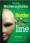 Borderline: Autoterapia, czyli o sprawach poważnych z solidną dawką autoironii - Anka Mrówczyńska