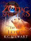 The Truth in Love: Virgo - K.C. Stewart, Zodiac Shifters