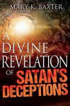 A Divine Revelation of Satan's Deceptions - Mary K. Baxter