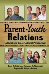 Parent-Youth Relations: Cultural and Cross-Cultural Perspectives - Stephan Wilson, Gary W. Peterson, Suzanne Steinmetz